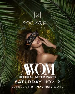 ROCKWELL SATURDAYS AWOM GALA OFFICIAL AFTER PARTY @ Rockwell Miami